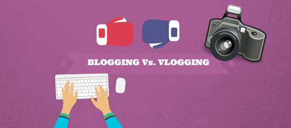 Blogging Vs Vlogging