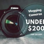Best Vlogging Cameras Under 200