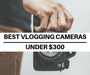 TOP Vlogging Cameras Under 300
