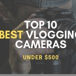 TOP 10 Best Vlogging Cameras Under 500 Dollars