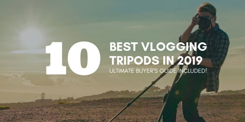 Best Vlogging Tripods in 2019