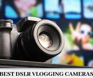 Best DSLR Vlogging Cameras