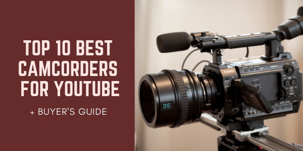 TOP 10 Best Camcorders for YouTube Videos