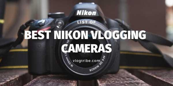 TOP 7 Best NIKON Vlogging Cameras: Detailed Reviews! - VlogTribe