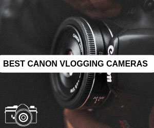 List of Best Canon Vlogging Cameras