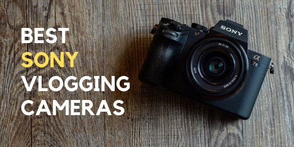 TOP 7 Best SONY Vlogging Cameras for YouTube Videos! - VlogTribe