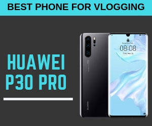 Best Smartphone for Vlogging Huawei P30 PRO