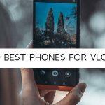 Best Smartphones for Vlogging
