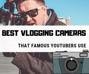 Vlogging Cameras that YouTubers Use