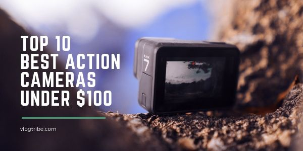Best action cameras under 100 dollars