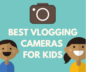 Best Vlogging Cameras for Kids