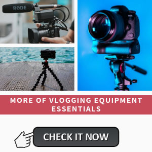 More of Vlogging Equipment Essentials