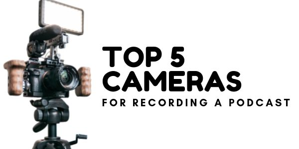 TOP 5 Cameras for Recording a podcast