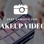 Best Cameras for Makeup YouTube Videos