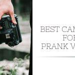 Best Cameras for Pranks