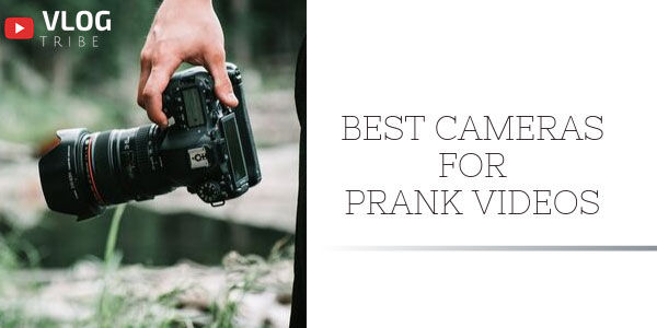 Best Cameras for Pranks