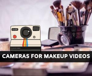 Cameras for MakeUp Videos