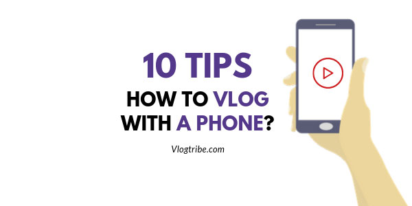 How to Vlog with a Phone