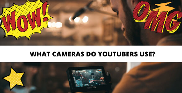What Cameras do YouTubers Use