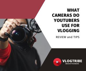 What Cameras do YouTubers use to Vlog