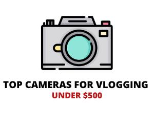 Vlogging Cameras Under 500