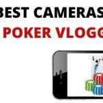Best Cameras for Poker Vloggers