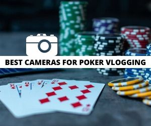Best Cameras for Poker Vlogging