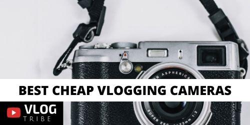 Best Cheap Vlogging Cameras