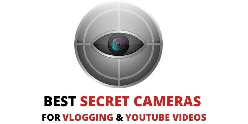Best Secret Cameras for Vlogging and YouTube videos