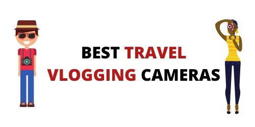 Best Travel Vlogging Cameras