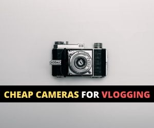 Cheap Cameras for Vlogging