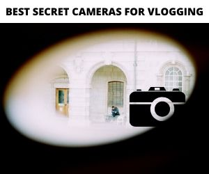 Secret Vlogging Cameras