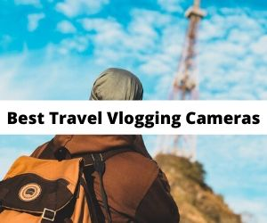 Vlogging cameras for travelers