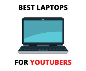 Best Laptops for YouTubers and Vloggers