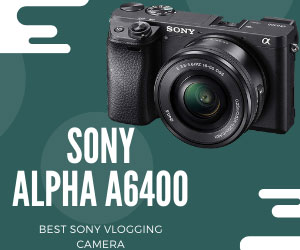 Alpha a6400 Best Sony Vlogging Camera