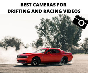 Cameras for Drifting and Racing Videos