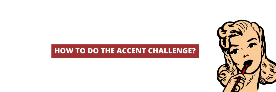 How to do the accent challenge?