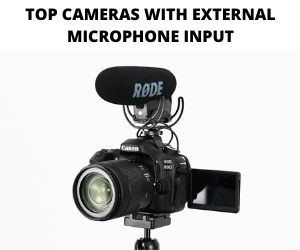 Best Cameras with External Microphone Input