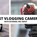 Best Vlogging Cameras with External Microphone Input