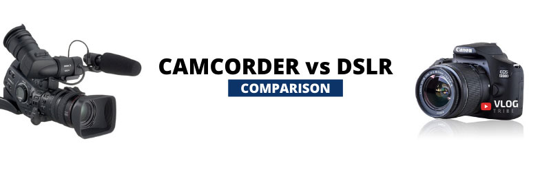 Camcorder vs DSLR comparison