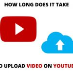 How long does it take to upload a video on YouTube