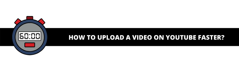 How to Upload a Video on YouTube Faster?