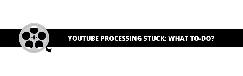 YouTube Processing Stuck