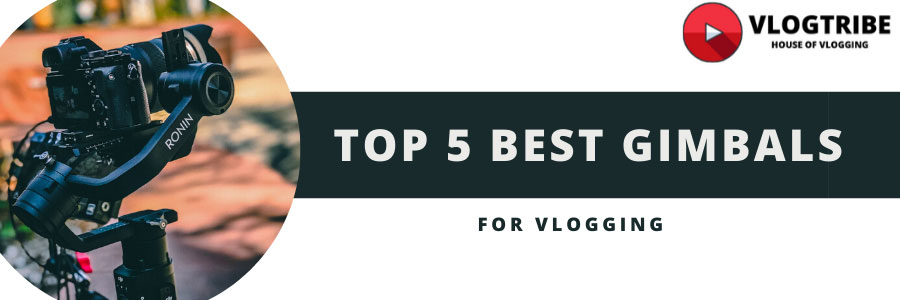 TOP 5 Best Gimbals for Vlogging and YouTube videos