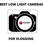 Best Low Light Video Cameras for Vlogging