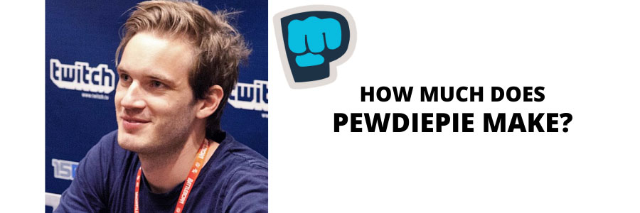 How Much Does PewDiePie Make?