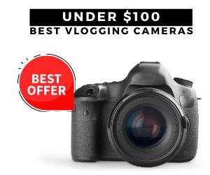 Best vlogging cameras under 100 dollars