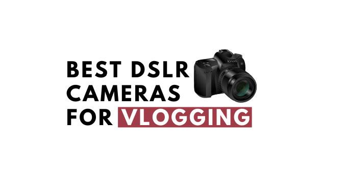 Best DSLR Cameras for YouTube Videos