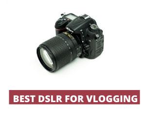 Best DSLR Camera for Vlogging