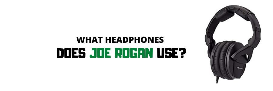 What Headphones Does Joe Rogan Use?